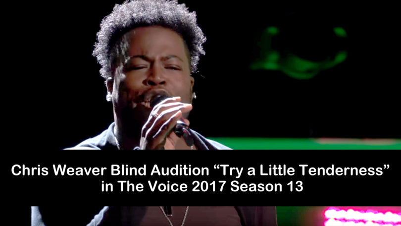 "Chris Weaver Blind Audition ""Try a Little Tenderness"" in The Voice 2017 Season 13"