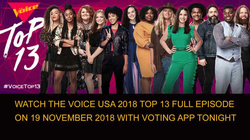 Watch The Voice USA 2018 Top 13 Full Episode on 19 November 2018 With Voting App tonight