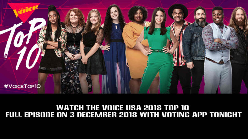 Watch The Voice USA 2018 Top 10 Full Episode on 3 December 2018 With Voting App tonight